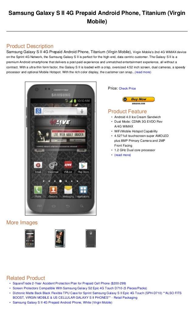 ••••Samsung Galaxy S II 4G Prepaid Android Phone, Titanium (VirginMobile)Product DescriptionSamsung Galaxy S II 4G Prepaid...