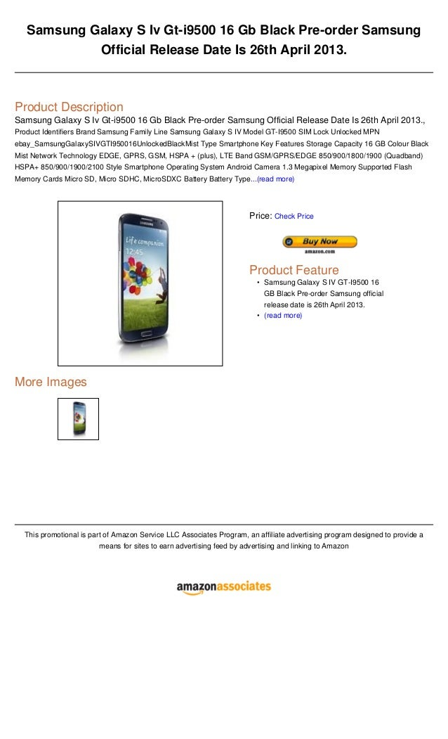 Samsung Galaxy S Iv Gt-i9500 16 Gb Black Pre-order SamsungOfficial Release Date Is 26th April 2013.Product DescriptionSams...