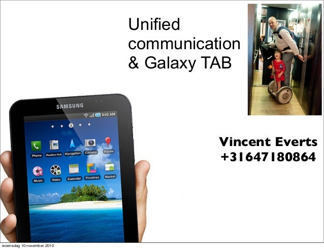 Unified communication & Galaxy TAB Vincent Everts +31647180864 Fort Voordorp Fort Voordorp woensdag 10 november 2010