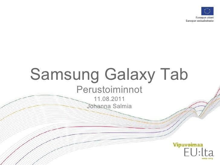 Samsung Galaxy Tab     Perustoiminnot         11.08.2011       Johanna Salmia