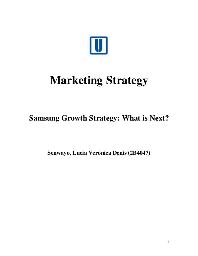 1 Marketing Strategy Samsung Growth Strategy: What is Next? Senwayo, Lucia Verónica Denis (2B4047)