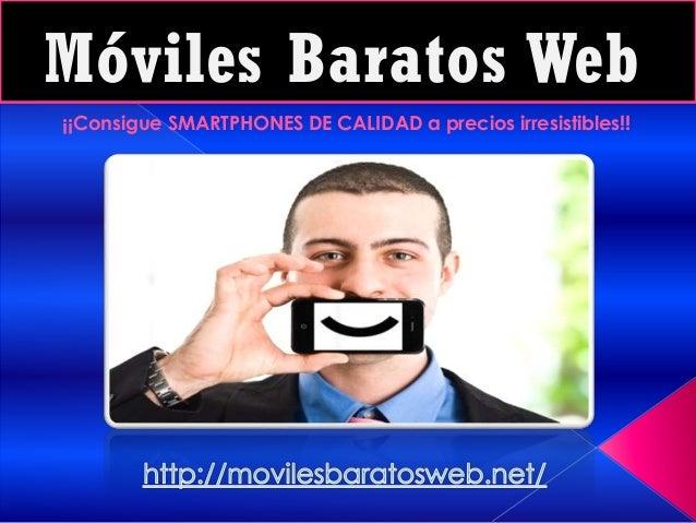 Móviles Baratos Web ¡¡Consigue SMARTPHONES DE CALIDAD a precios irresistibles!!