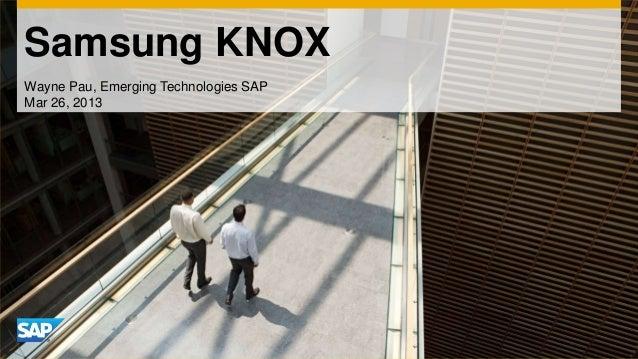 Samsung KNOXWayne Pau, Emerging Technologies SAPMar 26, 2013