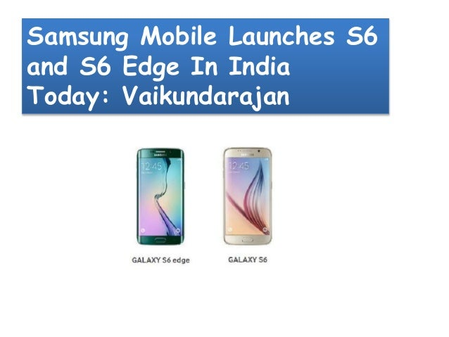 Samsung Mobile Launches S6 and S6 Edge In India Today: Vaikundarajan