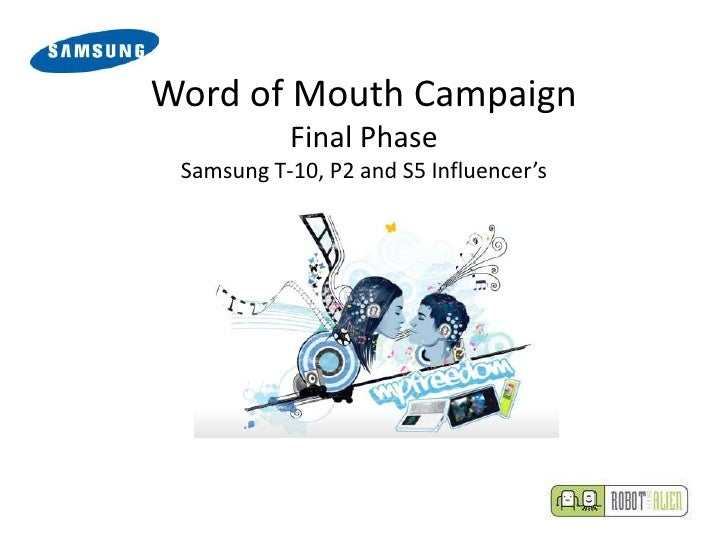 Word of Mouth Campaign            Final Phase  Samsung T-10, P2 and S5 Influencer's
