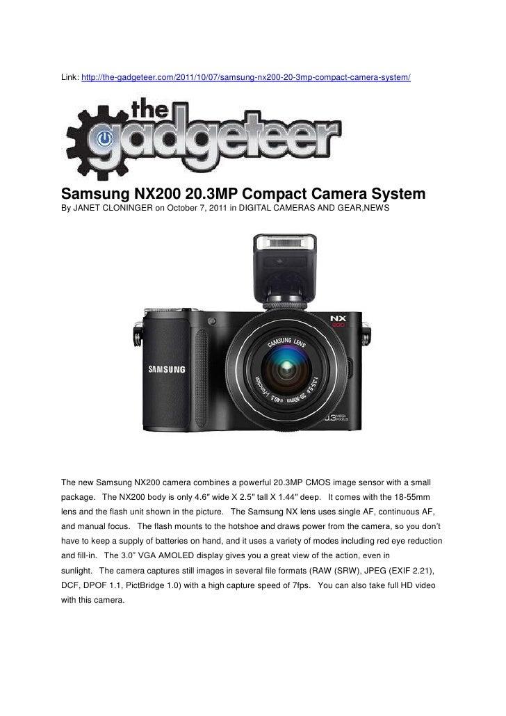 Link: http://the-gadgeteer.com/2011/10/07/samsung-nx200-20-3mp-compact-camera-system/Samsung NX200 20.3MP Compact Camera S...