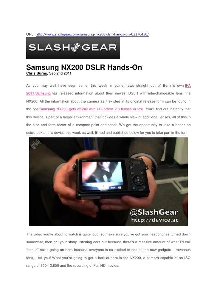 URL: http://www.slashgear.com/samsung-nx200-dslr-hands-on-02176450/Samsung NX200 DSLR Hands-OnChris Burns, Sep 2nd 2011As ...