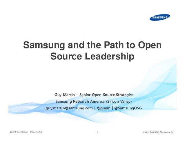 Samsung and the Path to Open Source Leadership  Guy Martin – Senior Open Source Strategist Samsung Research America (Silic...