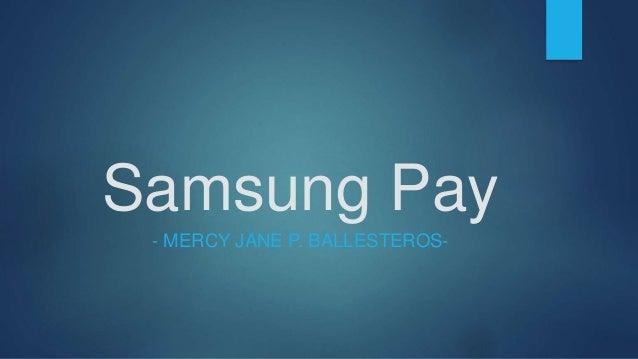 Samsung Pay - MERCY JANE P. BALLESTEROS-