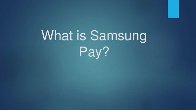 What is Samsung Pay?
