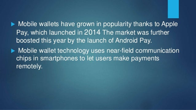  Trillions of dollars are spent each year in commerce. By offering mobile wallets, companies— like Samsung, Apple, and ot...