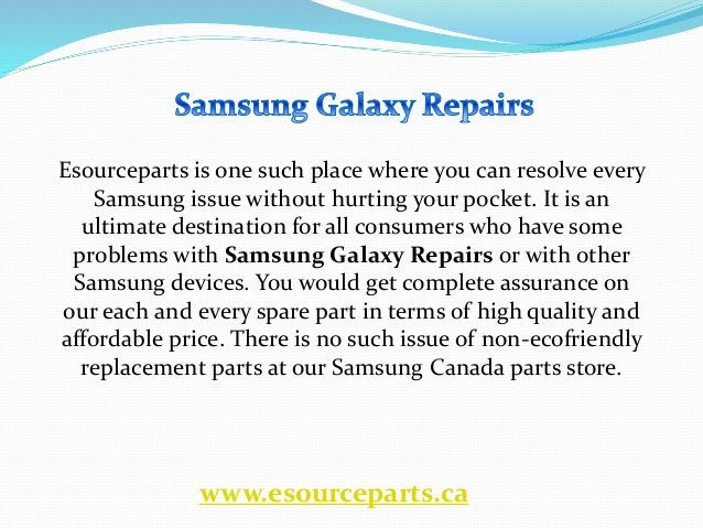 Esourceparts is one such place where you can resolve every Samsung issue without hurting your pocket. It is an ultimate de...