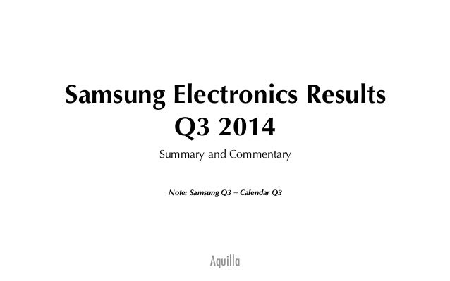 Samsung Electronics Results  Q3 2014  Summary and Commentary  Note: Samsung Q3 = Calendar Q3  Aquilla
