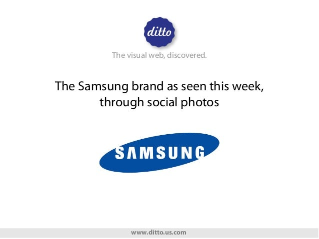 The visual web, discovered.  The Samsung brand as seen this week, through social photos  www.ditto.us.com