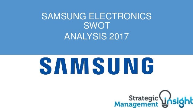 samsung swot analysis Samsung has been considered as one of the best global industry in the whole world, the products of samsung have been used and are admired by the people from.