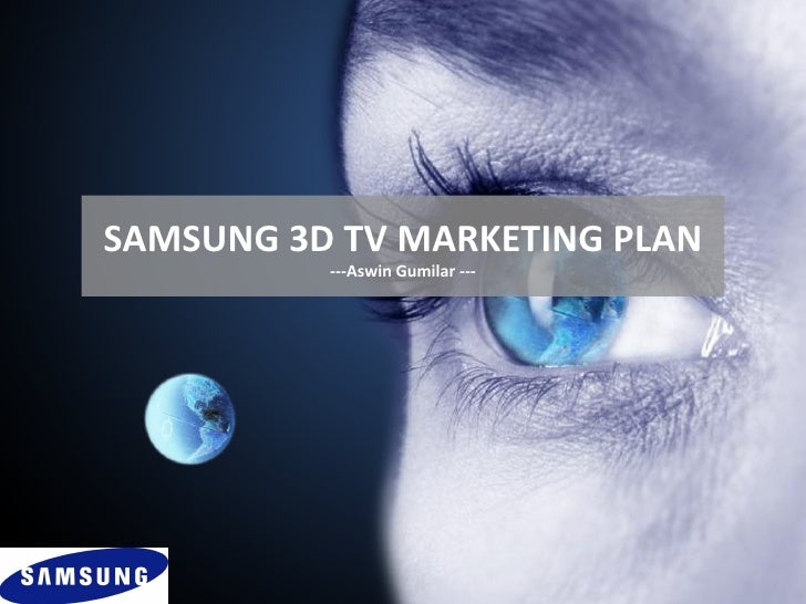 SAMSUNG 3D TV MARKETING PLAN          ---Aswin Gumilar ---