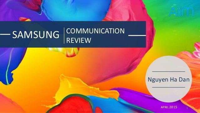SAMSUNG COMMUNICATION REVIEW Nguyen Ha Dan APRIL 2015 1