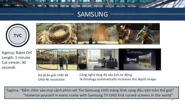 """TVC Agency: Bates CHI Length: 1 minute Cut verson: 30 seconds Tagline: """"Đắm chìm vào mọi cảnh phim với Tivi Samsung UHD mà..."""
