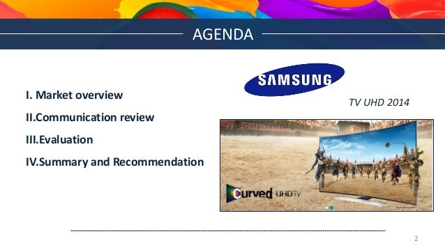 AGENDA TV UHD 2014 I. Market overview II.Communication review III.Evaluation IV.Summary and Recommendation 2