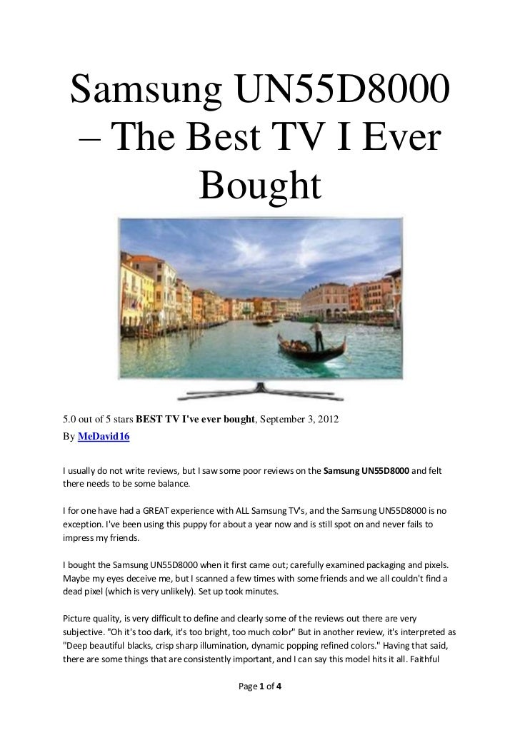 Samsung UN55D8000 – The Best TV I Ever       Bought5.0 out of 5 stars BEST TV Ive ever bought, September 3, 2012By MeDavid...