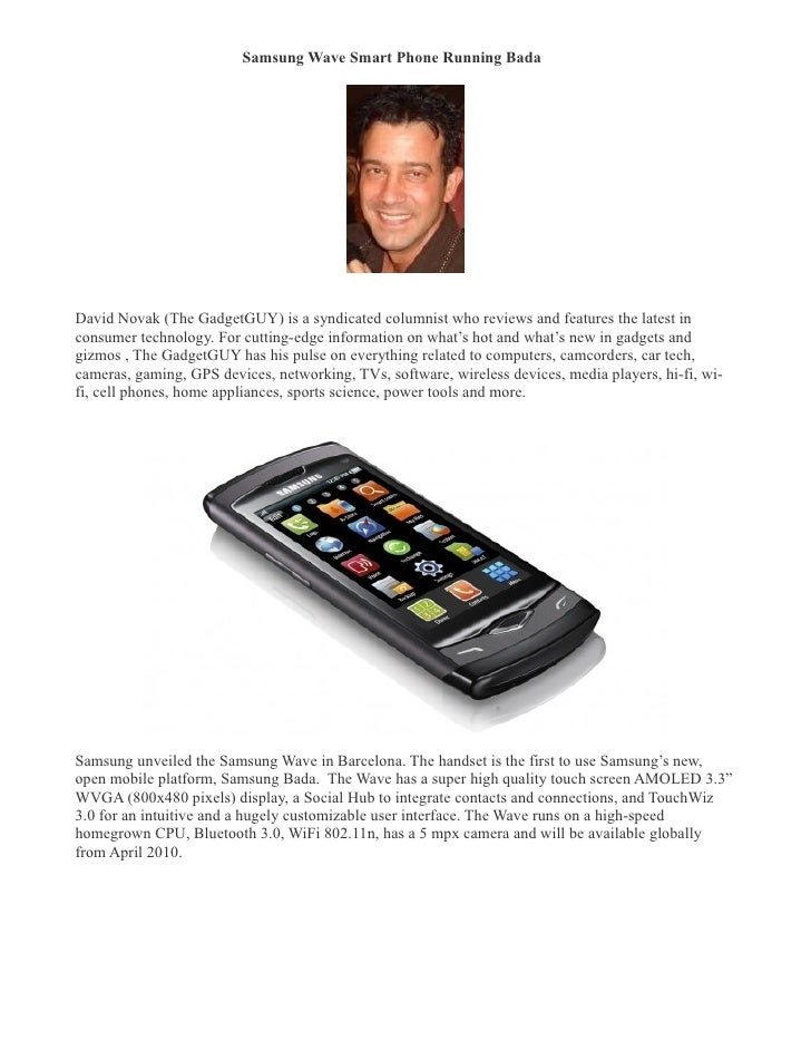 Samsung Wave Smart Phone Running Bada �     David Novak (The GadgetGUY) is a syndicated columnist who reviews and features...