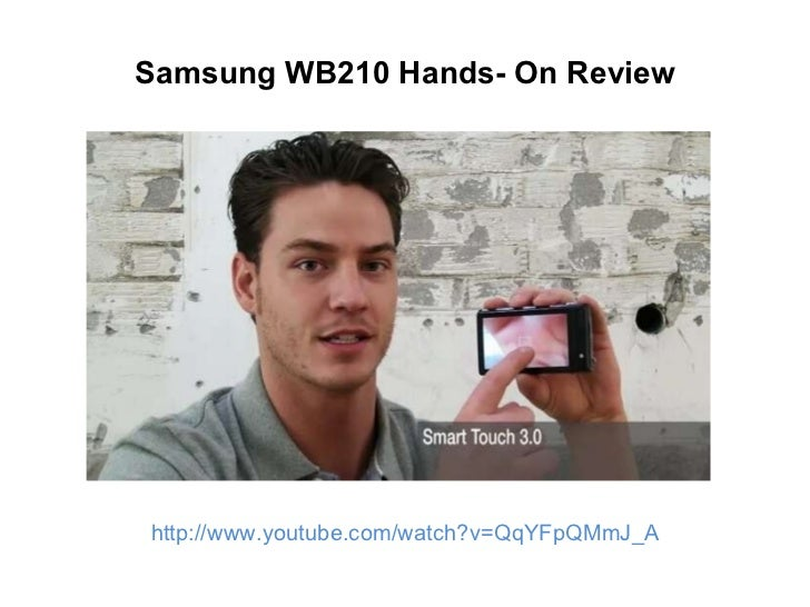 Samsung WB210 Hands- On Review http://www.youtube.com/watch?v=QqYFpQMmJ_A