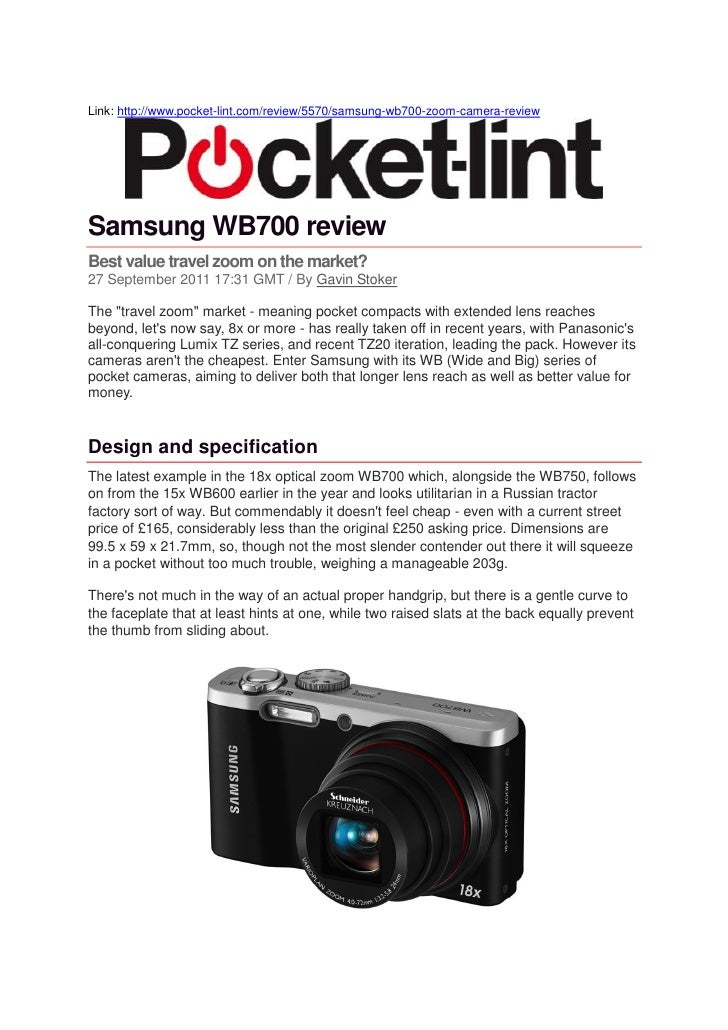Link: http://www.pocket-lint.com/review/5570/samsung-wb700-zoom-camera-reviewSamsung WB700 reviewBest value travel zoom on...