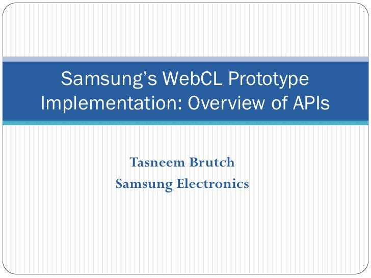 Samsung's WebCL PrototypeImplementation: Overview of APIs          Tasneem Brutch        Samsung Electronics