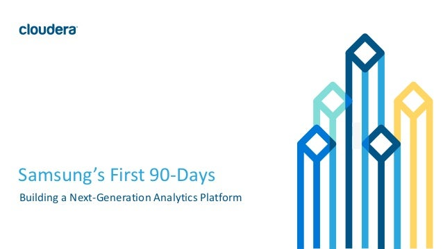 1© Cloudera, Inc. All rights reserved. Samsung's First 90-Days Building a Next-Generation Analytics Platform