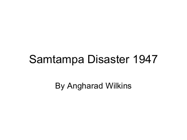 Samtampa Disaster 1947    By Angharad Wilkins