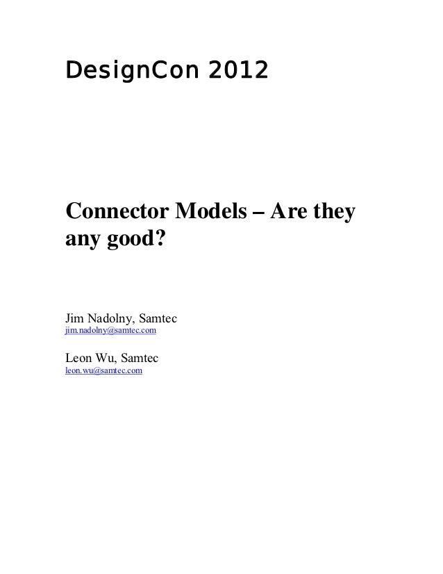 DesignCon 2012Connector Models – Are theyany good?Jim Nadolny, Samtecjim.nadolny@samtec.comLeon Wu, Samtecleon.wu@samtec....