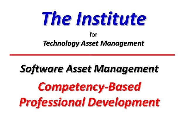 The Institute for  Technology Asset Management  Software Asset Management  Competency-Based Professional Development