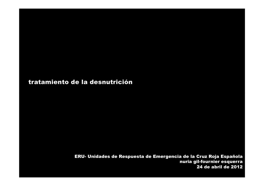 ERU- Unidades de Respuesta de Emergencia de la Cruz Roja Españolatratamiento de la desnutrición             ERU- Unidades ...