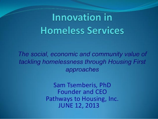 Sam Tsemberis, PhD Founder and CEO Pathways to Housing, Inc. JUNE 12, 2013