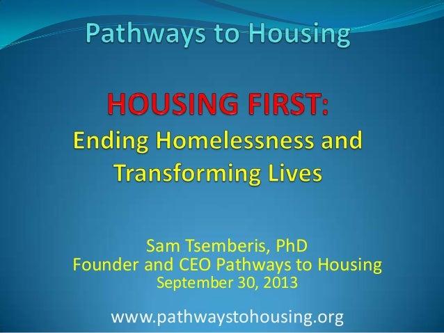 Sam Tsemberis, PhD Founder and CEO Pathways to Housing September 30, 2013 www.pathwaystohousing.org