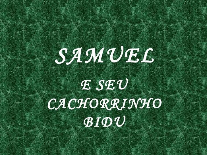 SAMUEL   E SEUCACHORRINHO    BIDU