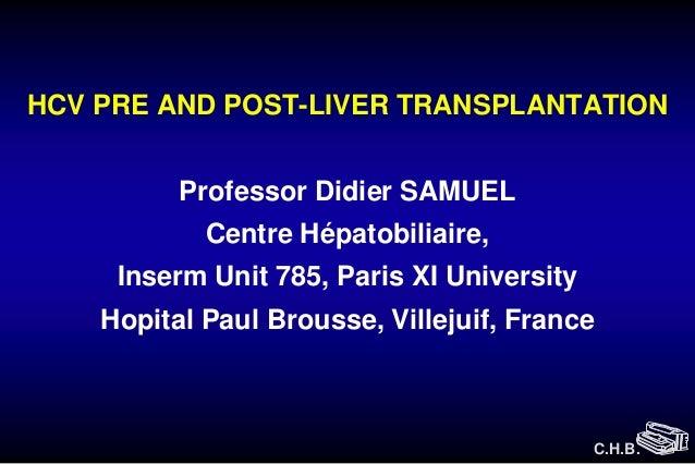 HCV PRE AND POST-LIVER TRANSPLANTATION          Professor Didier SAMUEL            Centre Hépatobiliaire,     Inserm Unit ...