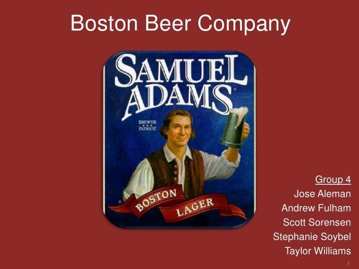 Boston Beer Company<br />Group 4<br />Jose Aleman<br />Andrew Fulham<br />Scott Sorensen<br />Stephanie Soybel<br />Taylor...