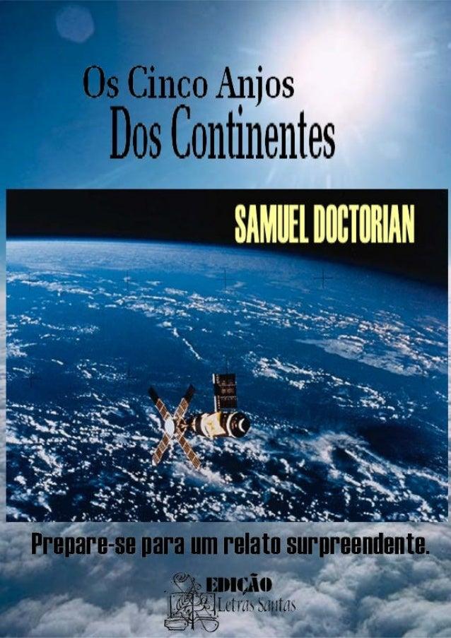 OS CINCO ANJOS DOS CONTINENTES – Samuel Doctorian 2 OS CINCO ANJOS DOS CONTINENTES Samuel Doctorian Edição especial para d...