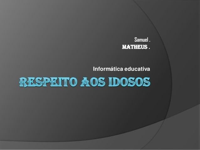 Samuel . Matheus .  Informática educativa