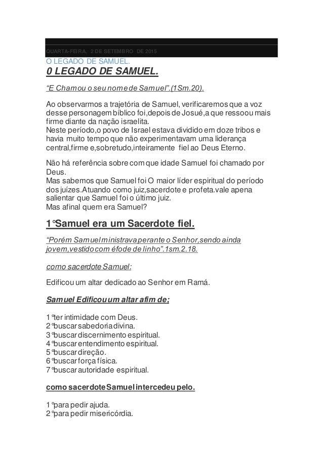 """QUARTA-FEIRA, 2 DE SETEMBRO DE 2015 O LEGADO DE SAMUEL. 0 LEGADO DE SAMUEL. """"E Chamou o seu nomede Samuel"""".(1Sm.20). Ao ob..."""