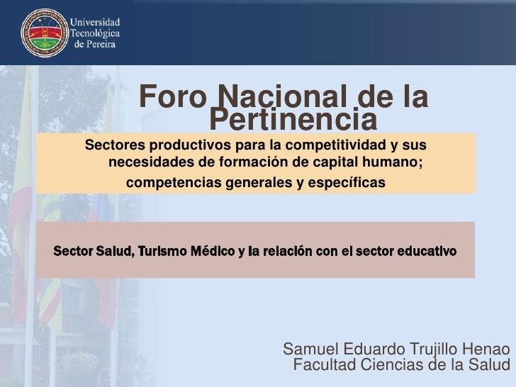 Foro Nacional de la Pertinencia<br />Samuel Eduardo Trujillo Henao<br />Facultad Ciencias de la Salud<br />Sectores produc...