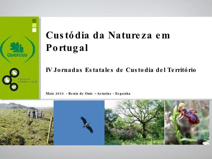Custódia da Natureza em Portugal IV Jornadas Estatales de Custodia del Território  Maio 2010  - Benia de Onis – Asturias -...