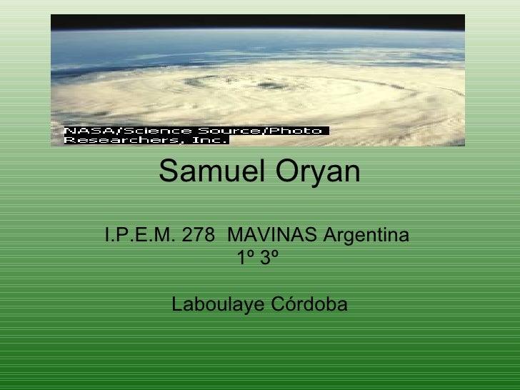 Samuel Oryan I.P.E.M. 278  MAVINAS Argentina  1º 3º  Laboulaye Córdoba .