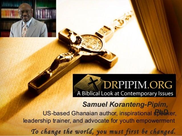 Samuel Koranteng-Pipim, PhD US-based Ghanaian author, inspirational speaker, leadership trainer, and advocate for youth em...