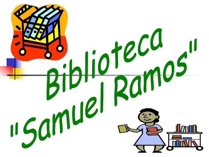 """Biblioteca  """"Samuel Ramos"""""""