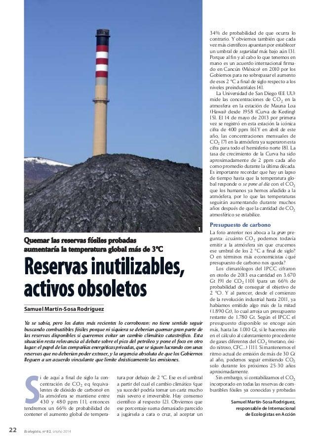 22 Ecologista, nº 82, otoño 2014 Quemar las reservas fósiles probadas aumentaría la temperatura global más de 3ºC Reservas...