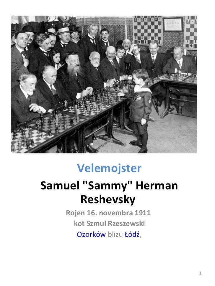 """Velemojster Samuel """"Sammy"""" Herman Reshevsky  Rojen 16. novembra 1911  kot Szmul Rzeszewski Ozorków  blizu  Łódź ,"""