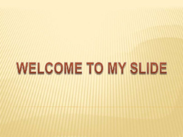 WELCOME TO MY SLIDE<br />