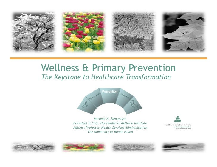 Wellness & Primary Prevention The Keystone to Healthcare Transformation                            Michael H. Samuelson   ...